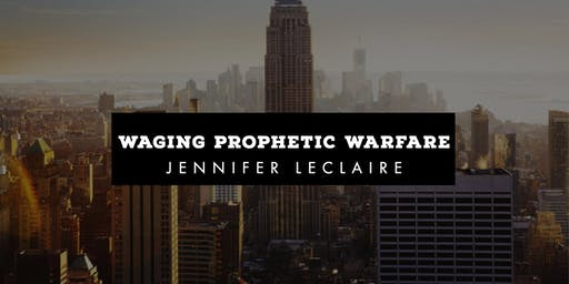 New York: Waging Prophetic Warfare   Training With Jennifer LeClaire