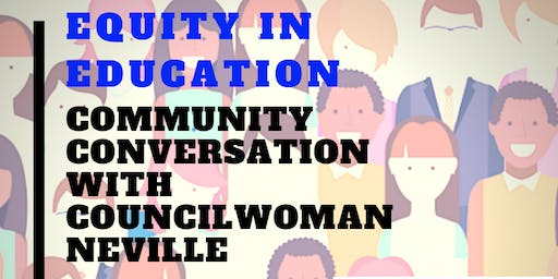Community Conversation with Councilwoman Neville: Equity In Education
