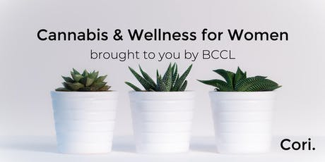 Cannabis & Wellness for Women brought to you by BCCL, a Cori. Initiative tickets