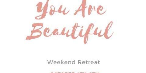 You Are Beautiful - Weekend Retreat
