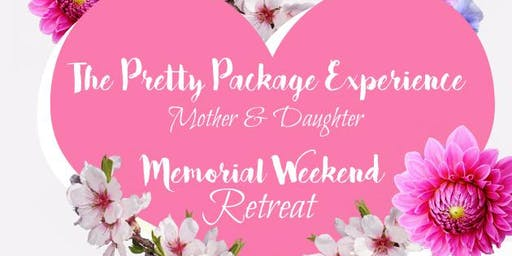 2020 Memorial Weekend - Mother & Daughter Retreat by Perfectly Packaged You