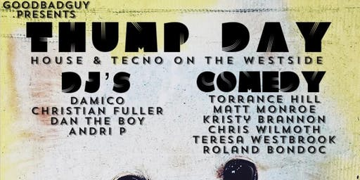 Thump Day - House & Techno Dance Party w/ Comedy Show!