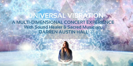 UNIVERSAL VIBRATION: A Sacred Concert Experience with Darren Austin Hall tickets