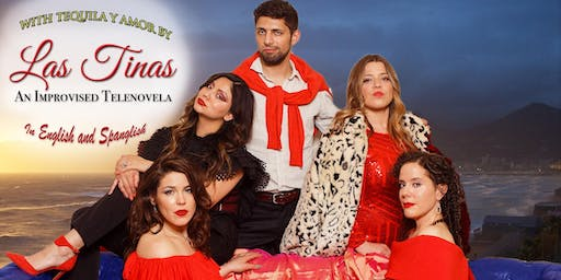 With Tequila y Amor by Las Tinas:  An Improvised Telenovela