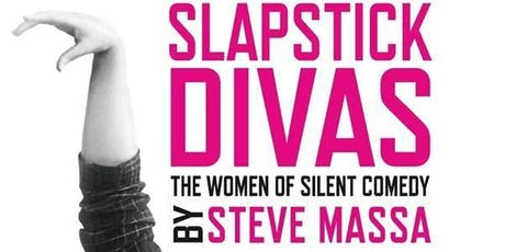 Life Upon the Wicked Stage: New Books in the Performing Arts - Slapstick Divas: The Women of Silent Comedy tickets
