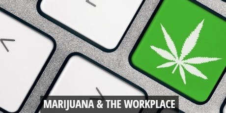Sep. 4th -  Recreational Marijuana: How to Plan for Changing Laws and the impact in the Workplace (Complimentary Employer Workshop) tickets