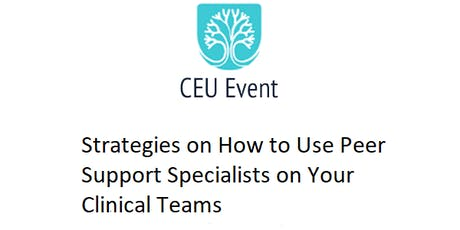 Strategies On How to Use Peer Support Specialists on Your Clinical Teams  tickets