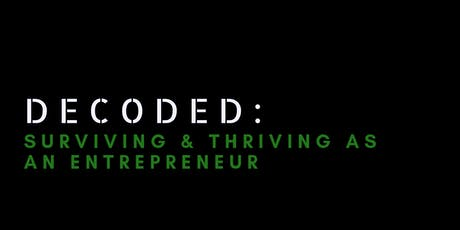 DECODED: SURVIVING & THRIVING AS AN ENTREPRENEUR tickets