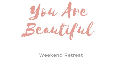"Living with Purpose - ""You Are Beautiful"" Retreat"