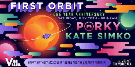 First Orbit: One Year Anniversary W/ Porky & Kate Simko tickets