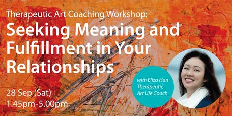 Therapeutic Art Coaching Workshop: Seeking Meaning and Fulfillment in Your Relationships tickets