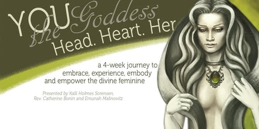 You the Goddess; Head.Heart.Her - a  journey to embody the divine feminine