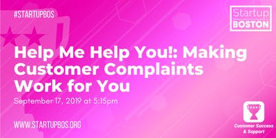 Help Me Help You!: Making Customer Complaints Work for You