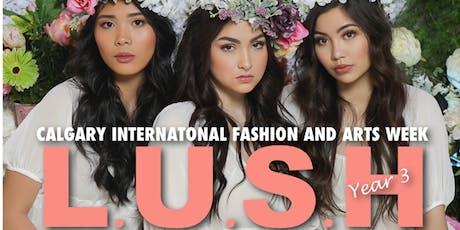 Calgary International Fashion and Arts Week 2019 (L.U.S.H Fashion Show)  tickets