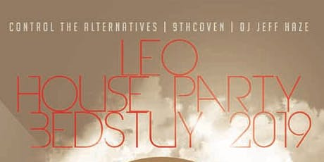 THE LEO'S HOUSE PARTY -BEDSTUY 2019 tickets