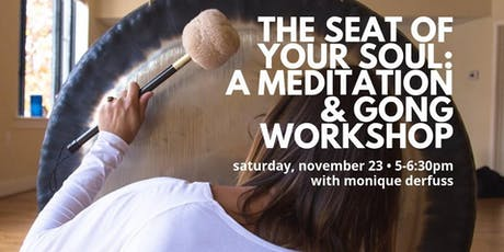 The Seat of Your Soul: A Meditation & Gong Workshop tickets