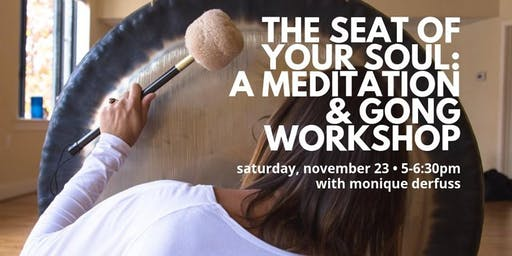 The Seat of Your Soul: A Meditation & Gong Workshop