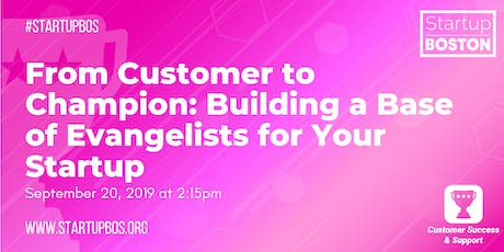 From Customer to Champion: Building a Base of Evangelists for Your Startup  tickets
