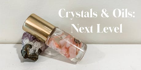 Crystals and Oils Class- The Next Level tickets