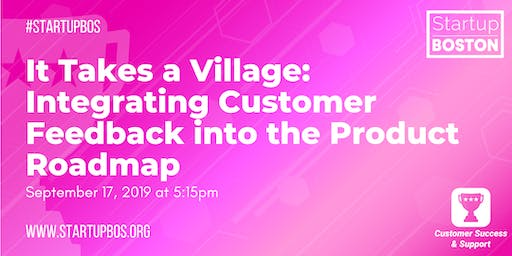 It Takes a Village: Integrating Customer Feedback into the Product Roadmap