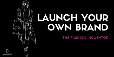 Launch Your Own Brand: The Fashion Incubator  tickets