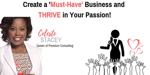 Create a 'MUST-HAVE' Business and THRIVE In Your Passion!