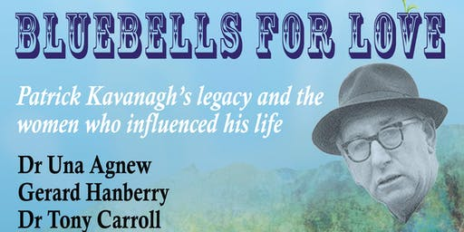 BLUEBELLS FOR LOVE - Patrick Kavanagh's legacy and the loves in his life