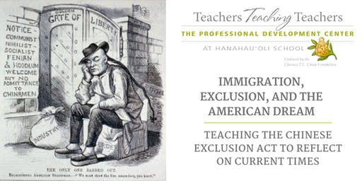 Immigration, Exclusion, and the American Dream: Teaching the Chinese Exclusion Act To Reflect on Current Times