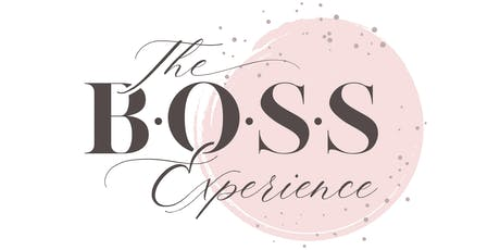 The B.O.S.S. Experience - For Women In Leadership tickets