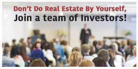 Don't Do Real Estate By Yourself, Join A Team Of Investors! tickets