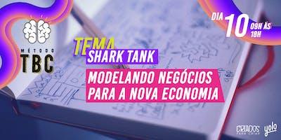 MÉTODO TBC // SHARK TANK_ MODELANDO NEGÓCIOS PARA A NOVA ECONOMIA.