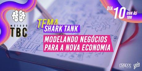 MÉTODO TBC // SHARK TANK_ MODELANDO NEGÓCIOS PARA A NOVA ECONOMIA. ingressos