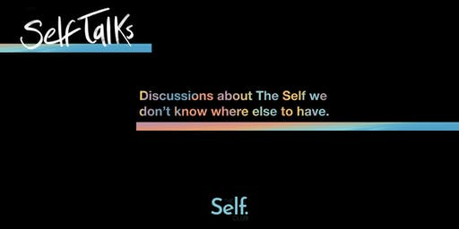 Self Talk: Discussions about The Self we don't know where else to have
