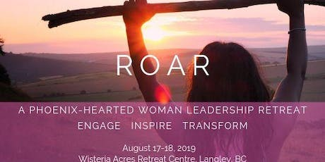 ROAR - Leadership Retreat For Women Who Want to Speak to Engage, Inspire & Transform tickets