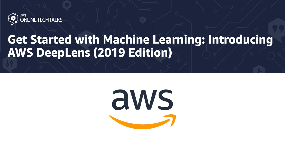 Get Started with Machine Learning: Introducing AWS DeepLens (2019 Edition)