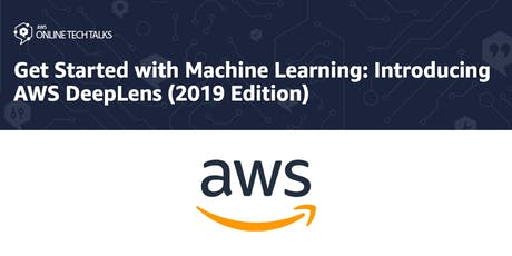 Get Started with Machine Learning: Introducing AWS DeepLens (2019 Edition) tickets