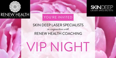 VIP Night (Skin Deep Laser Specialists & Renew Health Coaching)