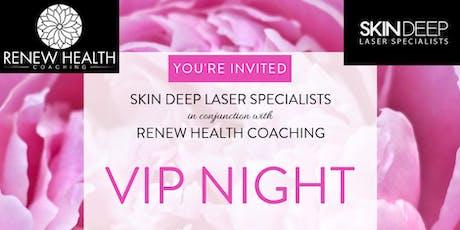 VIP Night (Skin Deep Laser Specialists & Renew Health Coaching) tickets