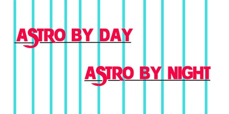 ASTRO BY DAY ASTRO BY NIGHT tickets