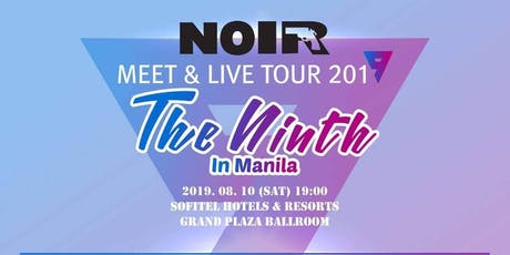 NOIR Meet and Live Tour: The Ninth in Manila tickets