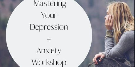 Mastering your Depression + Anxiety tickets