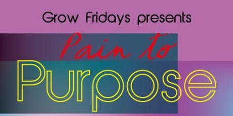 Grow Fridays presents Pain to Purpose (Speakers | Open Mic | Spoken Word)  tickets