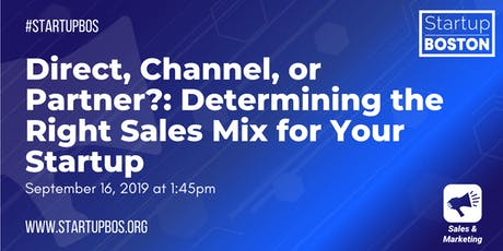 Direct, Channel, or Partner?: Determining the Right Sales Mix for Your Startup  tickets