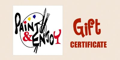 "Paint and Enjoy ""Gift Certificate"""