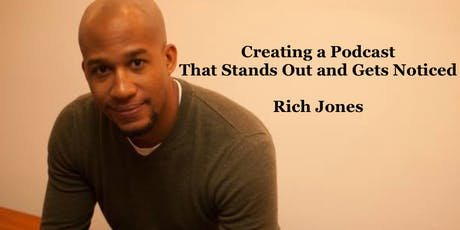 Creating a Podcast That Stands Out and Gets Noticed with Rich Jones tickets
