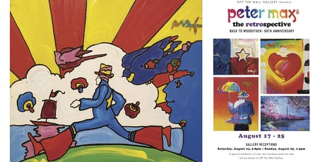Peter Max - The Retrospective  / Back To Woodstock - August 17 ~ 25. tickets