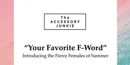 The Accessory Junkie presents 'Your Favorite F-Word'