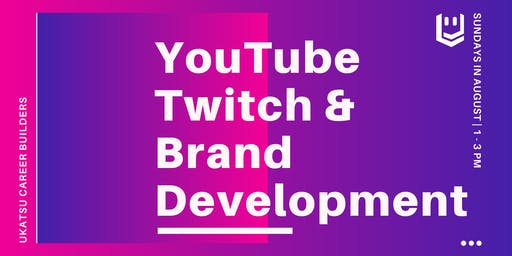 YouTube, Twitch & Brand Development - A Ukatsu Career Builder