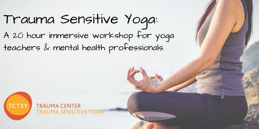 Trauma Sensitive Yoga: A 20-hour workshop for yoga teachers and mental health professionals