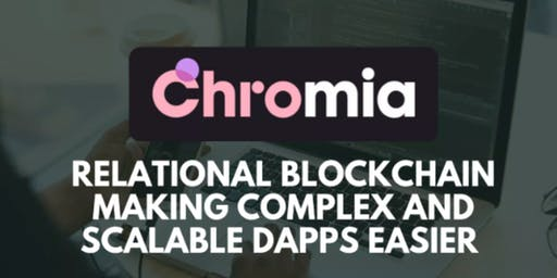 Chromia - Let's Talk Decentralised Applications (Dapps)